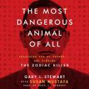 The Most Dangerous Animal of All - Searching for My Father…and Finding the Zodiac Killer