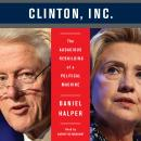 The Clinton, Inc.: The Audacious Rebuilding of a Political Machine