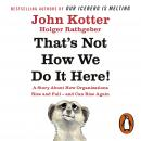 That's Not How We Do It Here!: A Story About How Organizations Rise, Fall and Can Rise Again