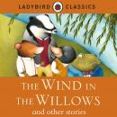 LADYBIRD CLASSICS: The Wind in the Willows and other stories