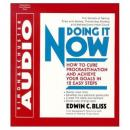 Doing it Now: How To Cure Procrastination And Achieve Your Goals In Twelve Easy Steps