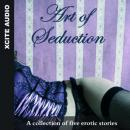 Art of Seduction - A collection of five erotic stories