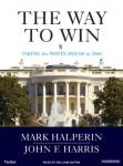 The Way to Win: Clinton, Bush, Rove and How to Take the White House in 2008