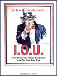 I.O.U.: Why Everyone Owes Everyone and No One Can Pay Audiobook