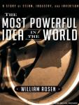 The Most Powerful Idea in the World: A Story of Steam, Industry, and Invention