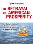 Betrayal of American Prosperity: Free Market Delusions, Americas Decline, and How We Must Compete in the Post-Dollar Era
