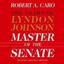 Master of the Senate: The Years of Lyndon Johnson, Part 3