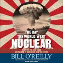 Day the World Went Nuclear: Dropping the Atom Bomb and the End of World War II in the Pacific