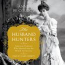 The Husband Hunters: American Heiresses Who Married into the British Aristocracy Audiobook
