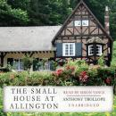 The Small House at Allington: The Chronicles of Barsetshire, Book 5