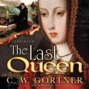 The Last Queen: A Novel of Juana La Loca