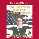 The Kid Who Ran for President