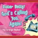 Sister Betty! God's Calling You!