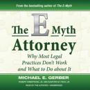 The E-Myth Attorney : Why Most Legal Practices Don't Work and What To Do about It