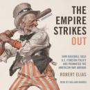 The Empire Strikes Out: How Baseball Sold US Foreign Policy and Promoted the American Way Abroad