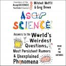 AsapSCIENCE: Answers to the World's Weirdest Questions, Most Persistent Rumors, and Unexplained Phenomena