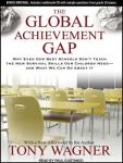 The Global Achievement Gap: Why Even Our Best Schools Don't Teach the New Survival Skills our Children Need---and What We Can Do About it