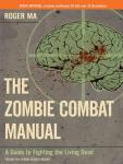 The The Zombie Combat Manual: A Guide to Fighting the Living Dead