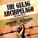 The Gulag Archipelago: Volume ll: The Destructive-Labor Camps and the Soul and Barbed Wire