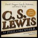 C. S. Lewis as Philosopher: Truth, Goodness, and Beauty