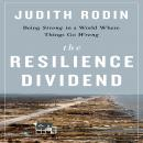 The Resilience Dividend: Being Strong in a World Where Things Go Wrong