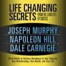 Life Changing Secrets from the 3 Masters of Success: Three Habits to Achieve Abundance in Your Finances, Your Relationships,Your Health, and Your Life