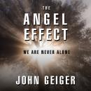 The Angel Effect: The Powerful Force That Ensures We Are Never Alone