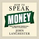 How to Speak Money: What the Money People Say--And What It Really Means Audiobook