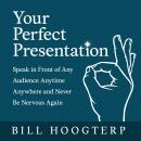 Your Perfect Presentation: Speak in Front of Any Audience Anytime Anywhere and Never Be Nervous Agai Audiobook