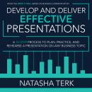 Develop and Deliver Effective Presentations: A 10-Step Process to Plan, Practice, and Rehearse a Pre Audiobook
