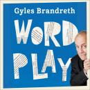 Word Play: A wittipedia of puns, euphemisms, malapropisms and the best word play in the greatest language in the world