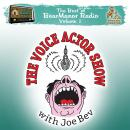 The Voice Actor Show with Joe Bev: The Best of BearManor Radio, Vol. 1