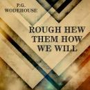 Rough-Hew Them How We Will