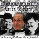 Deconstructing Laurel & Hardy: A Comedy-O-Rama Hour Special