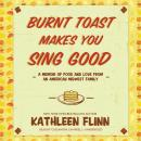 Burnt Toast Makes You Sing Good: A Memoir of Food and Love from an American Midwest Family