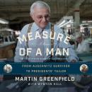 Measure of a Man: From Auschwitz Survivor to Presidents' Tailor; A Memoir