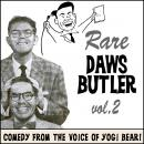 Rare Daws Butler, Volume Two: More Comedy from the Voice of Yogi Bear!