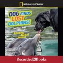 Dog Finds Lost Dolphins: And More True Stories of Amazing Animal Heroes