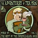 The Adventures of Tea Man: More of the Best of the Comedy-O-Rama Hour