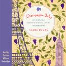 Champagne Baby: How One Parisian Learned to Love Wine-and Life-the American Way