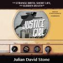 The Strange Birth, Short Life, and Sudden Death of Justice Girl: A Novel