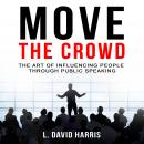Move the Crowd: The Art of Influencing People Through Public Speaking