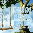 Would You Remember ME