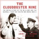 The Cloudbuster Nine: The Untold Story of Ted Williams and the Baseball Team That Helped Win World W Audiobook