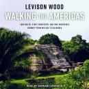 Walking the Americas: 1,800 Miles, Eight Countries, and One Incredible Journey from Mexico to Colomb Audiobook
