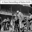 A Rare Recording of Babe Ruth Audiobook