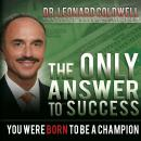 The Only Answer to Success: You Were Born to be a Champion