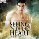 Seeing with the Heart: A Kindred Tales Novel Audiobook