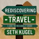 Rediscovering Travel: A Guide for the Globally Curious Audiobook