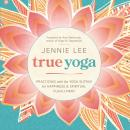 True Yoga: Practicing With the Yoga Sutras for Happiness & Spiritual Fulfillment Audiobook